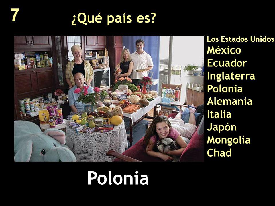 ¿Qué país es? Los Estados Unidos México Ecuador Inglaterra Polonia Alemania Italia Japón Mongolia Chad Polonia 7