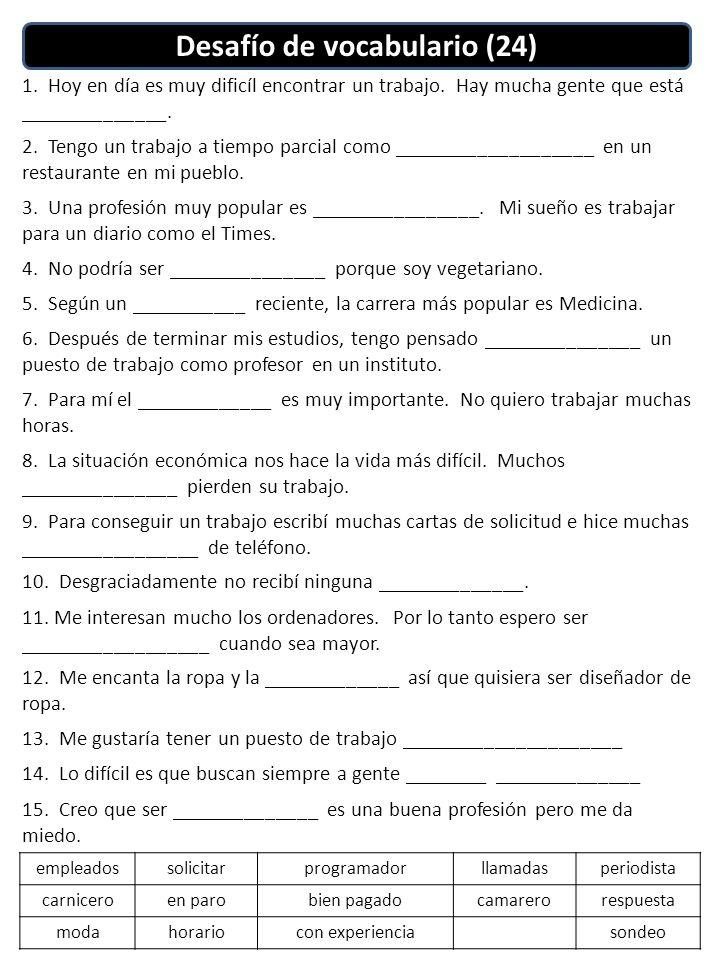 Desafío de vocabulario (24) 1. Hoy en día es muy dificíl encontrar un trabajo.