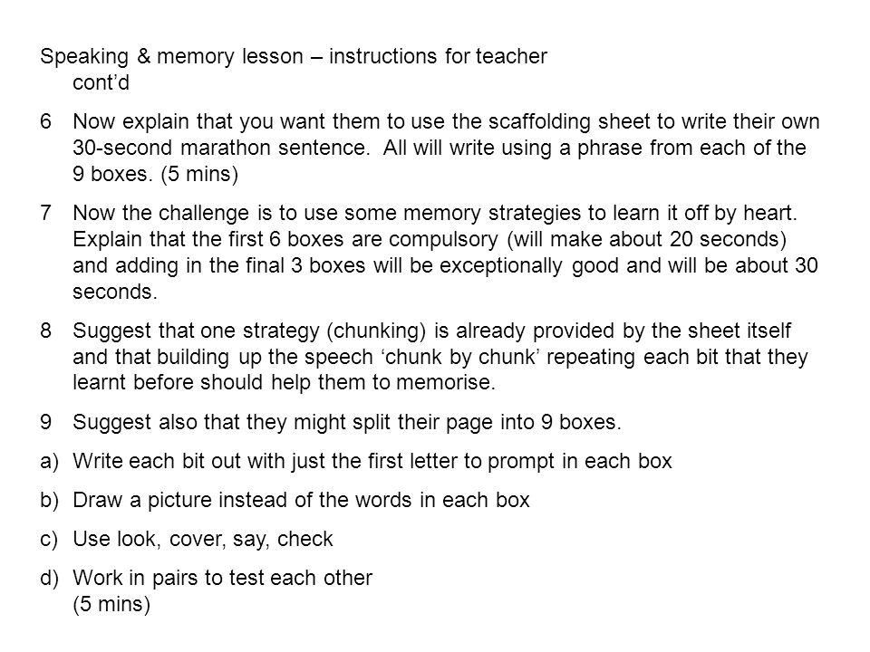 Speaking & memory lesson – instructions for teacher contd 6Now explain that you want them to use the scaffolding sheet to write their own 30-second ma