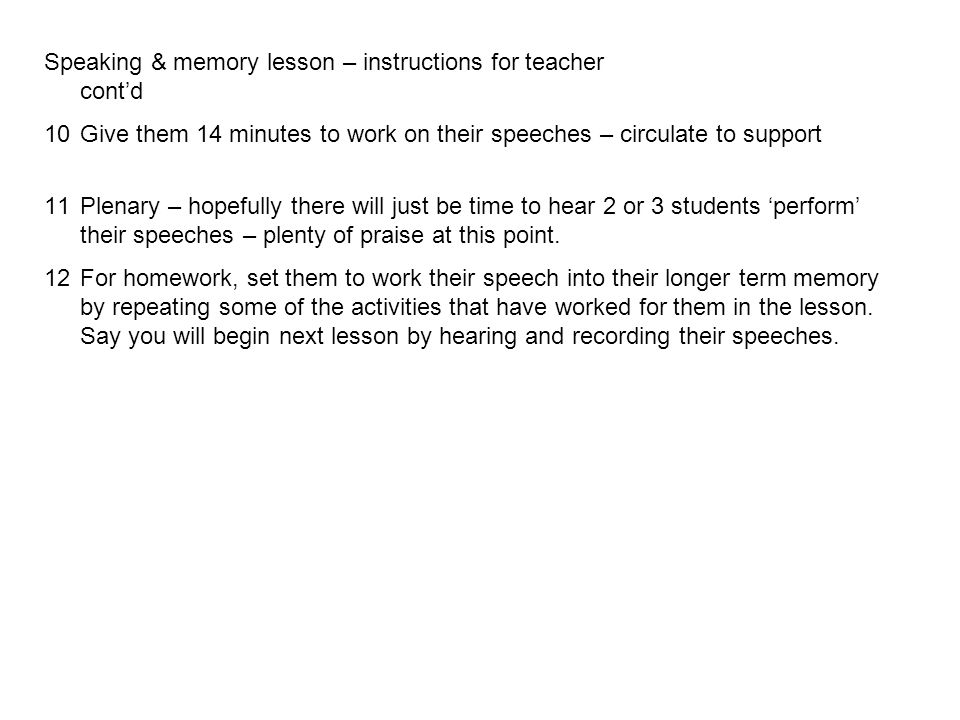 Speaking & memory lesson – instructions for teacher contd 10Give them 14 minutes to work on their speeches – circulate to support 11Plenary – hopefull