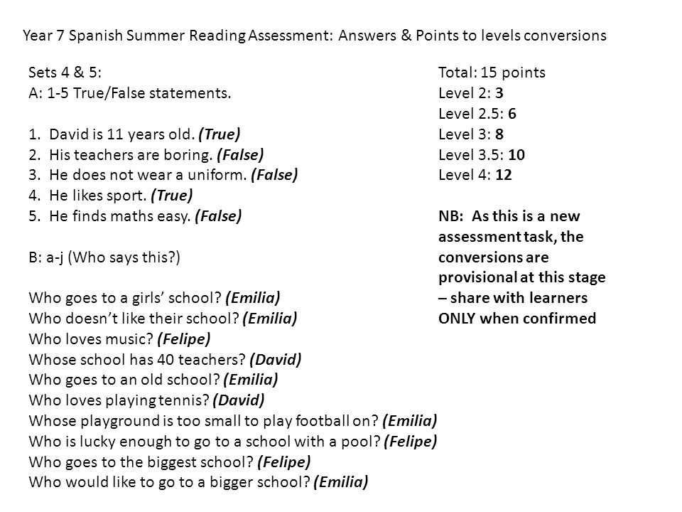 Year 7 Spanish Summer Reading Assessment: Answers & Points to levels conversions Sets 4 & 5: A: 1-5 True/False statements. 1. David is 11 years old. (