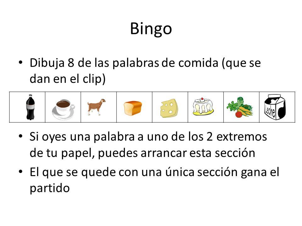 Bingo Dibuja 8 de las palabras de comida (que se dan en el clip) Si oyes una palabra a uno de los 2 extremos de tu papel, puedes arrancar esta sección