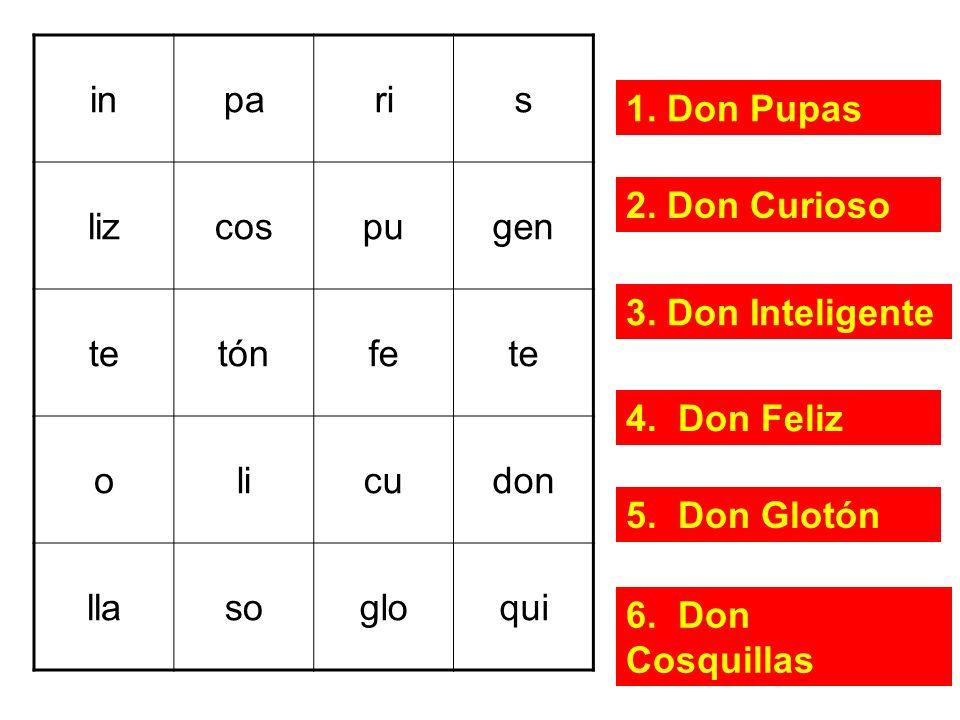 inparis lizcospugen tetóntónfete olicudon llasogloqui 1. 2. 3. 4. 5. 6. 1. Don Pupas 2. Don Curioso 3. Don Inteligente 4. Don Feliz 5. Don Glotón 6. D