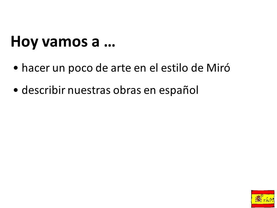 Hoy vamos a … hacer un poco de arte en el estilo de Miró describir nuestras obras en español © rh09