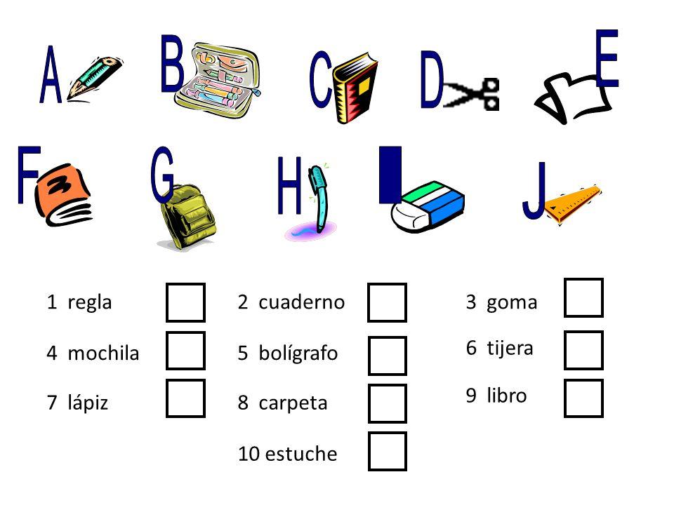 1 regla2 cuaderno3 goma 4 mochila5 bolígrafo 6 tijera 7 lápiz8 carpeta 9 libro 10 estuche