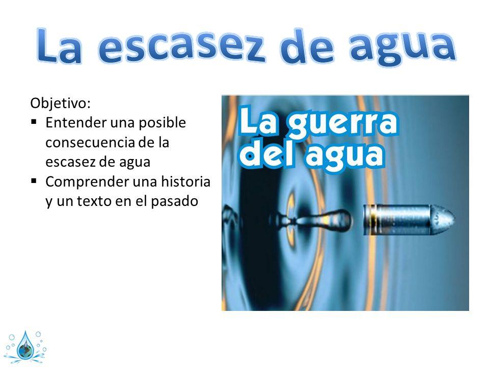 Objetivo: Entender una posible consecuencia de la escasez de agua Comprender una historia y un texto en el pasado
