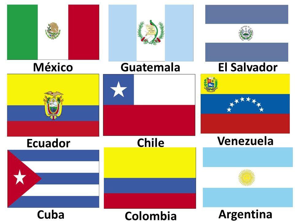 MéxicoGuatemalaEl Salvador Ecuador Chile Venezuela Cuba Colombia Argentina