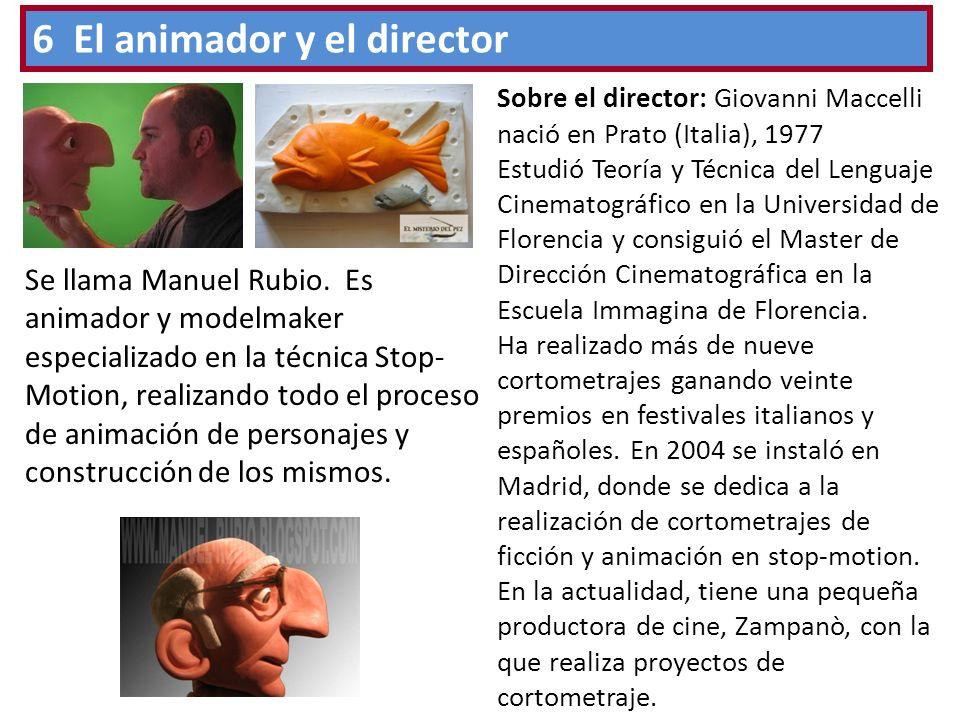 6 El animador y el director Se llama Manuel Rubio. Es animador y modelmaker especializado en la técnica Stop- Motion, realizando todo el proceso de an