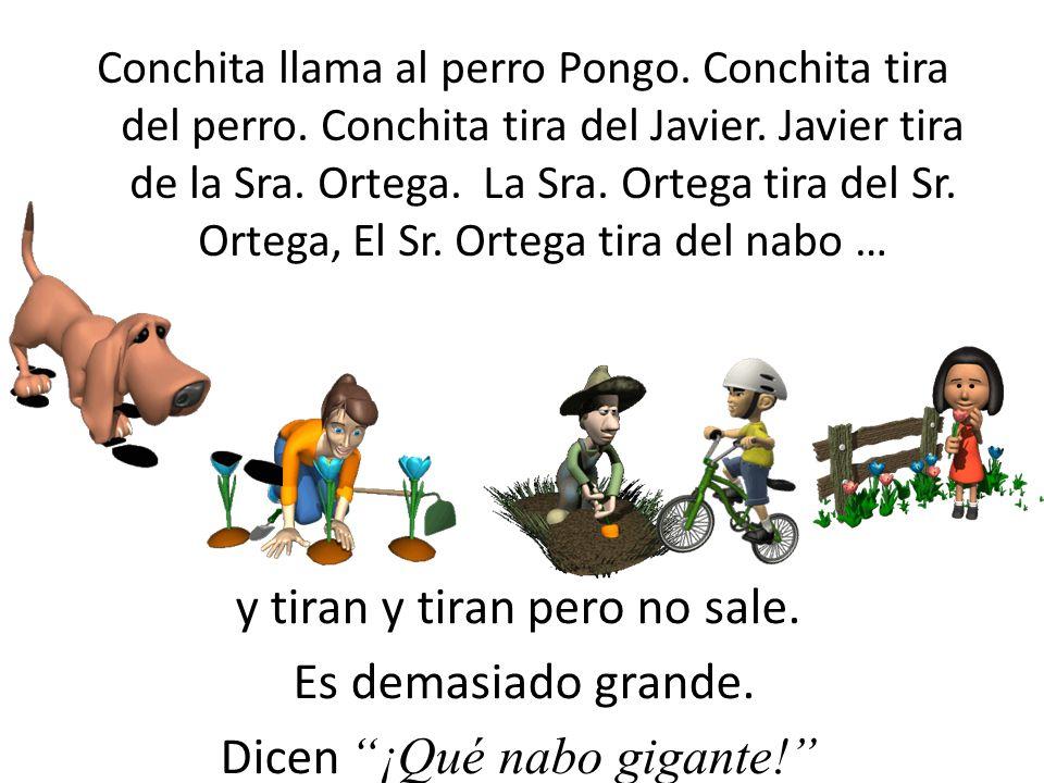 Javier llama a Conchita. Conchita tira del Javier. Javier tira de la Sra. Ortega. La Sra. Ortega tira del Sr. Ortega, El Sr. Ortega tira del nabo … y