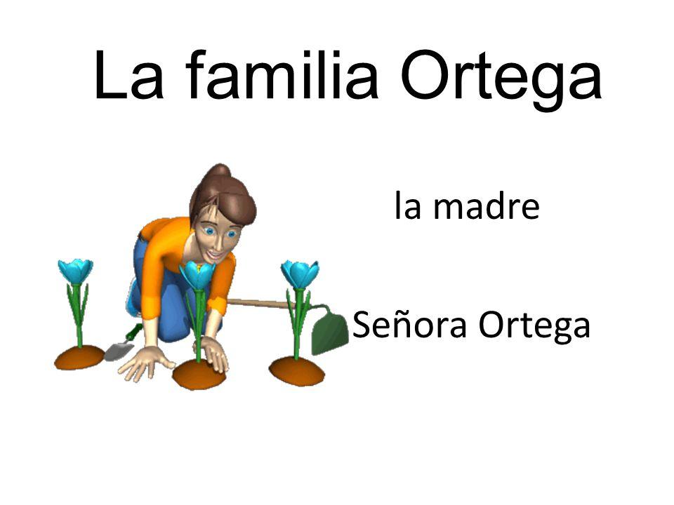 La familia Ortega el padre Señor Ortega