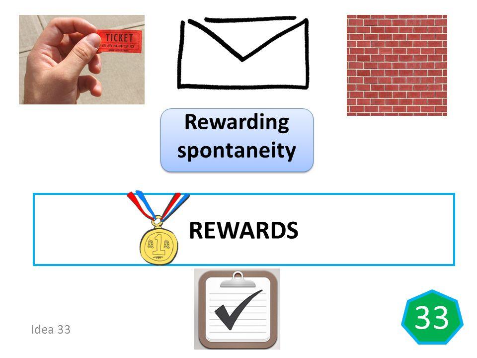 Idea 33 33 REWARDS Rewarding spontaneity