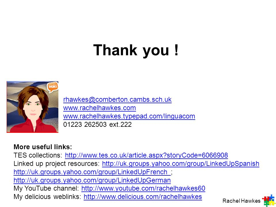 Thank you ! rhawkes@comberton.cambs.sch.uk www.rachelhawkes.com www.rachelhawkes.typepad.com/linguacom rhawkes@comberton.cambs.sch.uk www.rachelhawkes