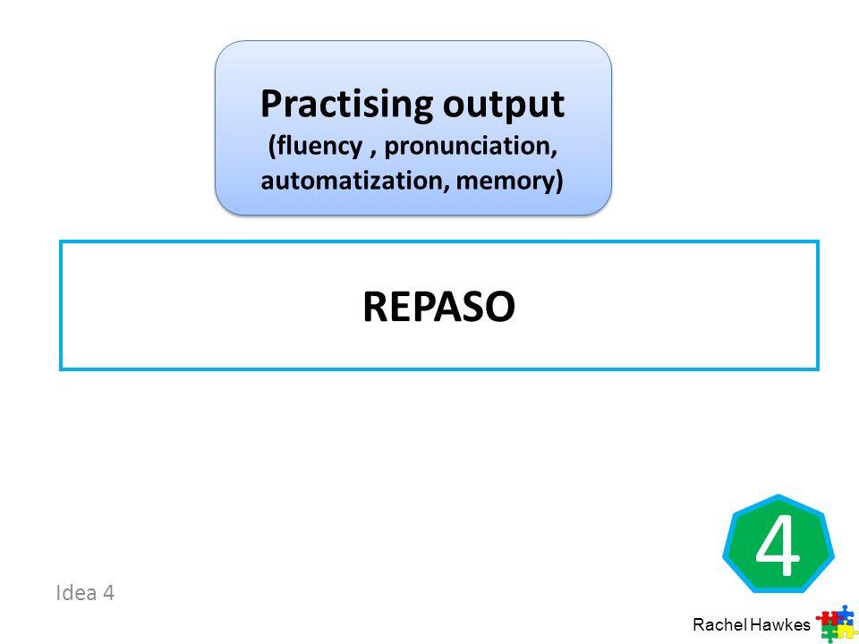 Idea 4 4 REPASO Rachel Hawkes Practising output (fluency, pronunciation, automatization, memory)