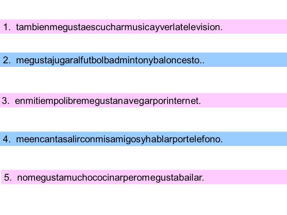 1. tambienmegustaescucharmusicayverlatelevision. 2.