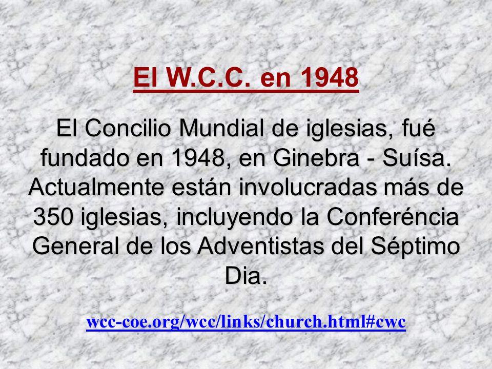 El W.C.C. en 1948 El Concilio Mundial de iglesias, fué fundado en 1948, en Ginebra - Suísa. Actualmente están involucradas más de 350 iglesias, incluy