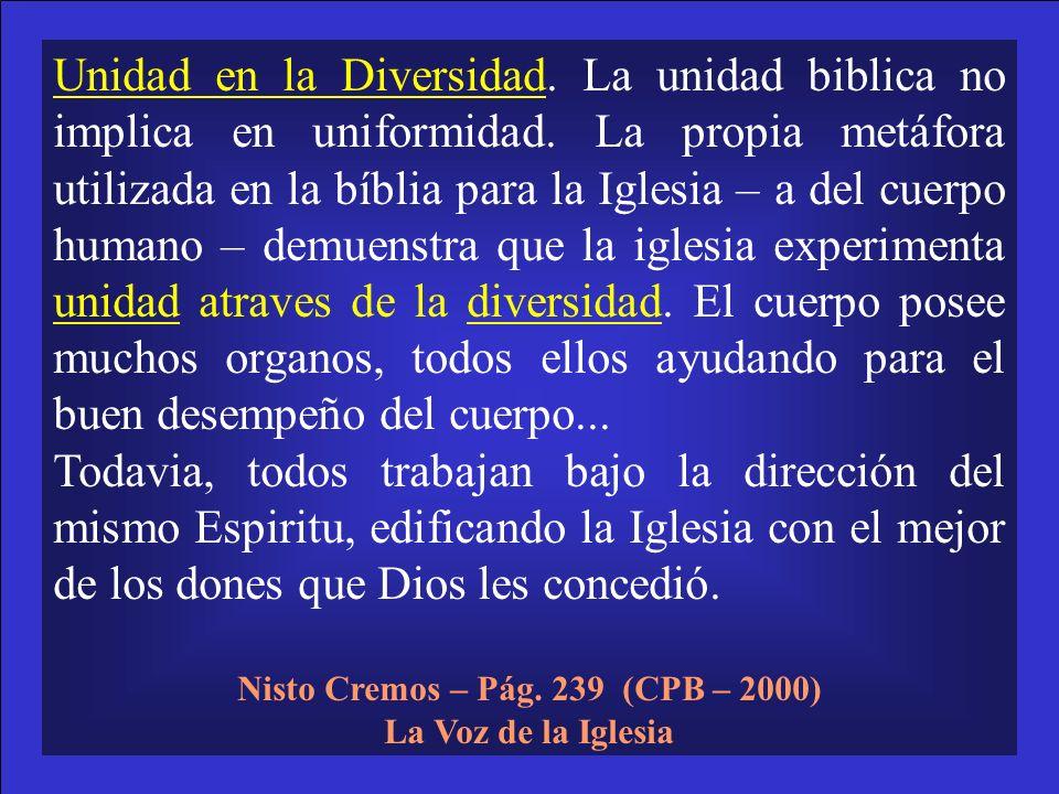 Unidad en la Diversidad. La unidad biblica no implica en uniformidad. La propia metáfora utilizada en la bíblia para la Iglesia – a del cuerpo humano