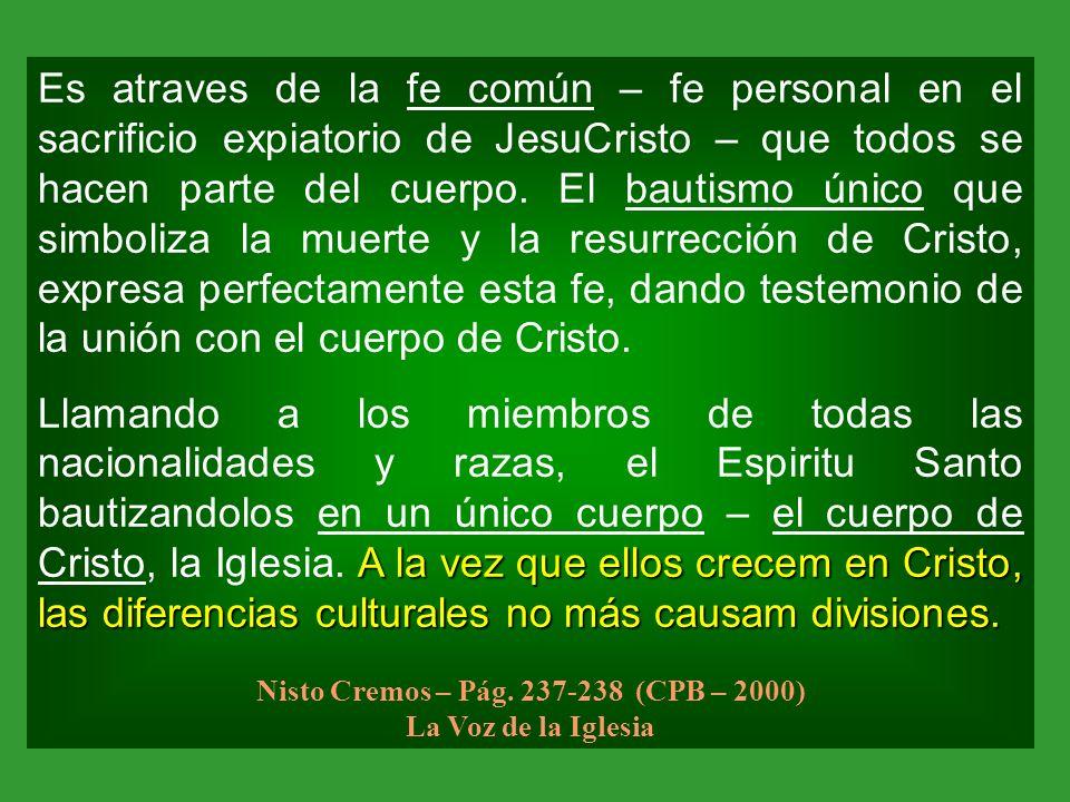 Es atraves de la fe común – fe personal en el sacrificio expiatorio de JesuCristo – que todos se hacen parte del cuerpo. El bautismo único que simboli