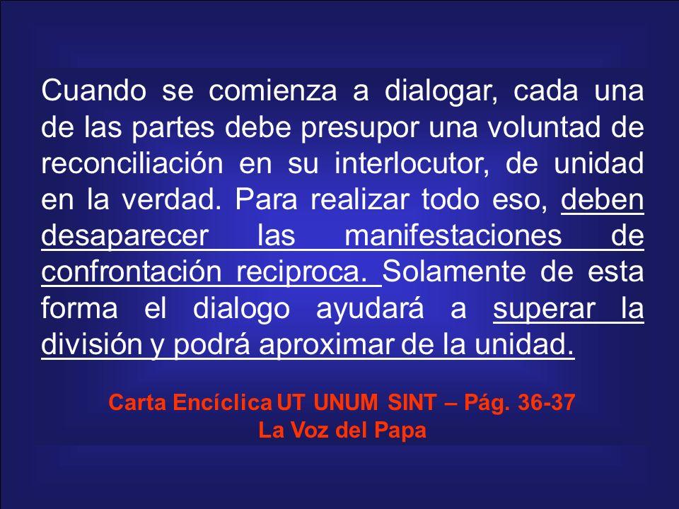 Cuando se comienza a dialogar, cada una de las partes debe presupor una voluntad de reconciliación en su interlocutor, de unidad en la verdad. Para re