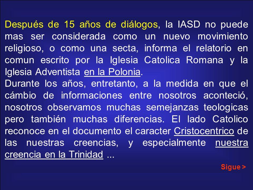 Después de 15 años de diálogos, la IASD no puede mas ser considerada como un nuevo movimiento religioso, o como una secta, informa el relatorio en com