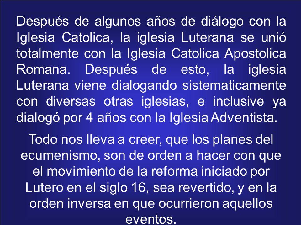 Después de algunos años de diálogo con la Iglesia Catolica, la iglesia Luterana se unió totalmente con la Iglesia Catolica Apostolica Romana. Después