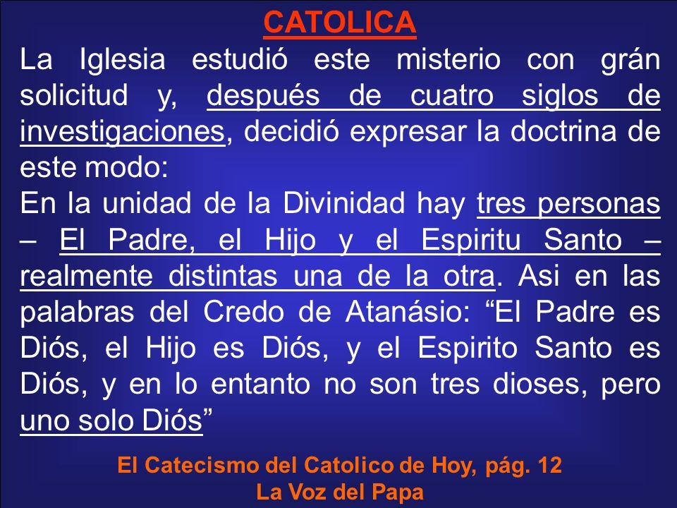 CATOLICA La Iglesia estudió este misterio con grán solicitud y, después de cuatro siglos de investigaciones, decidió expresar la doctrina de este modo