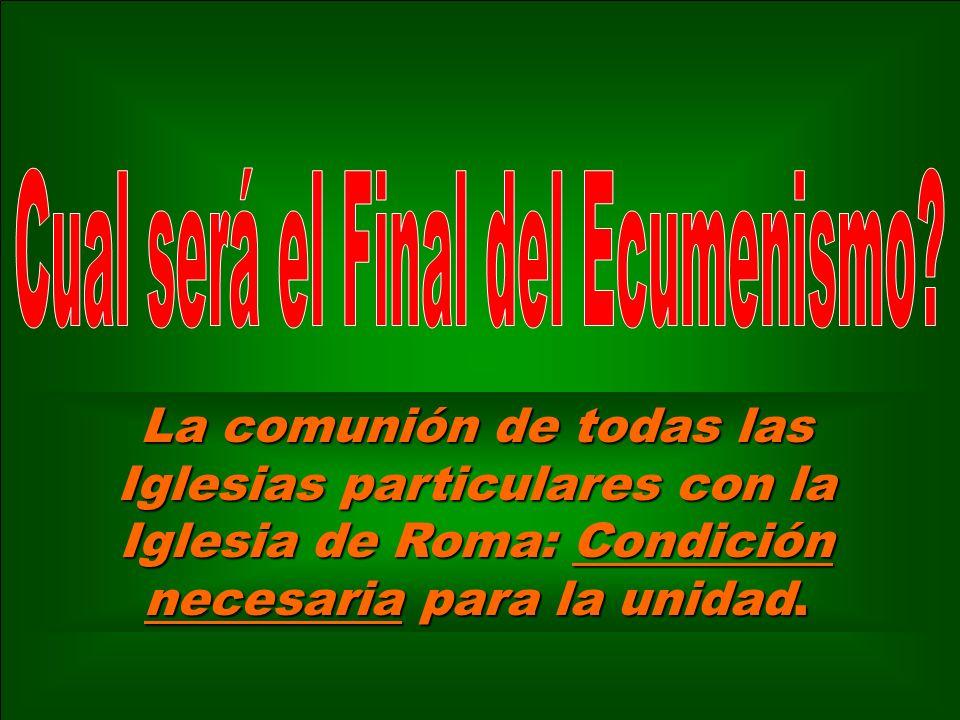 La comunión de todas las Iglesias particulares con la Iglesia de Roma: Condición necesaria para la unidad.