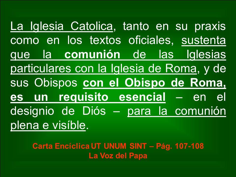 La Iglesia Catolica, tanto en su praxis como en los textos oficiales, sustenta que la comunión de las Iglesias particulares con la Iglesia de Roma, y