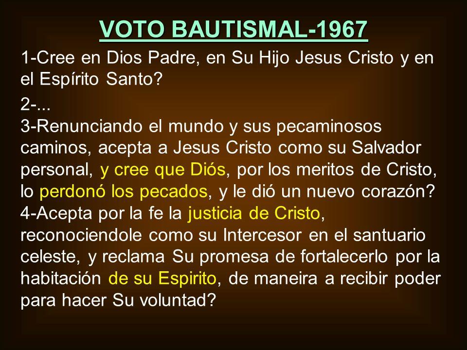 VOTO BAUTISMAL-1967 1-Cree en Dios Padre, en Su Hijo Jesus Cristo y en el Espírito Santo? 2-... 3-Renunciando el mundo y sus pecaminosos caminos, acep