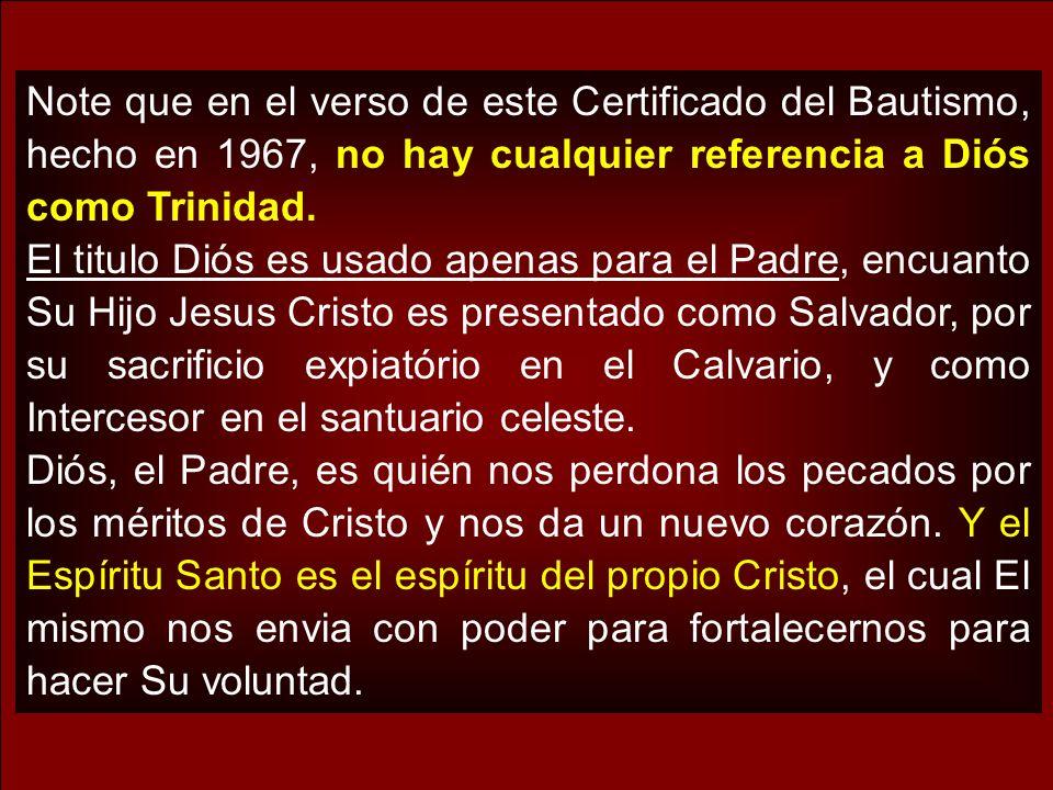 Note que en el verso de este Certificado del Bautismo, hecho en 1967, no hay cualquier referencia a Diós como Trinidad. El titulo Diós es usado apenas