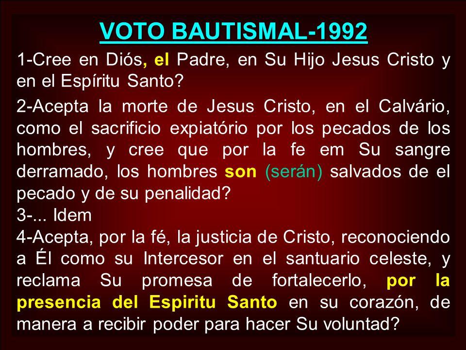 VOTO BAUTISMAL-1992 1-Cree en Diós, el Padre, en Su Hijo Jesus Cristo y en el Espíritu Santo? 2-Acepta la morte de Jesus Cristo, en el Calvário, como