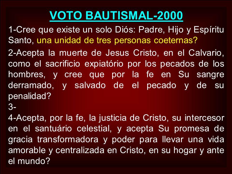 VOTO BAUTISMAL-2000 1-Cree que existe un solo Diós: Padre, Hijo y Espíritu Santo, una unidad de tres personas coeternas? 2-Acepta la muerte de Jesus C