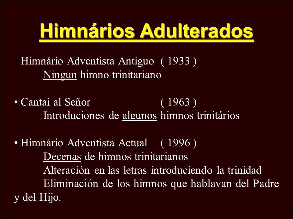 Himnários Adulterados Himnário Adventista Antiguo( 1933 ) Ningun himno trinitariano Cantai al Señor( 1963 ) Introduciones de algunos himnos trinitário