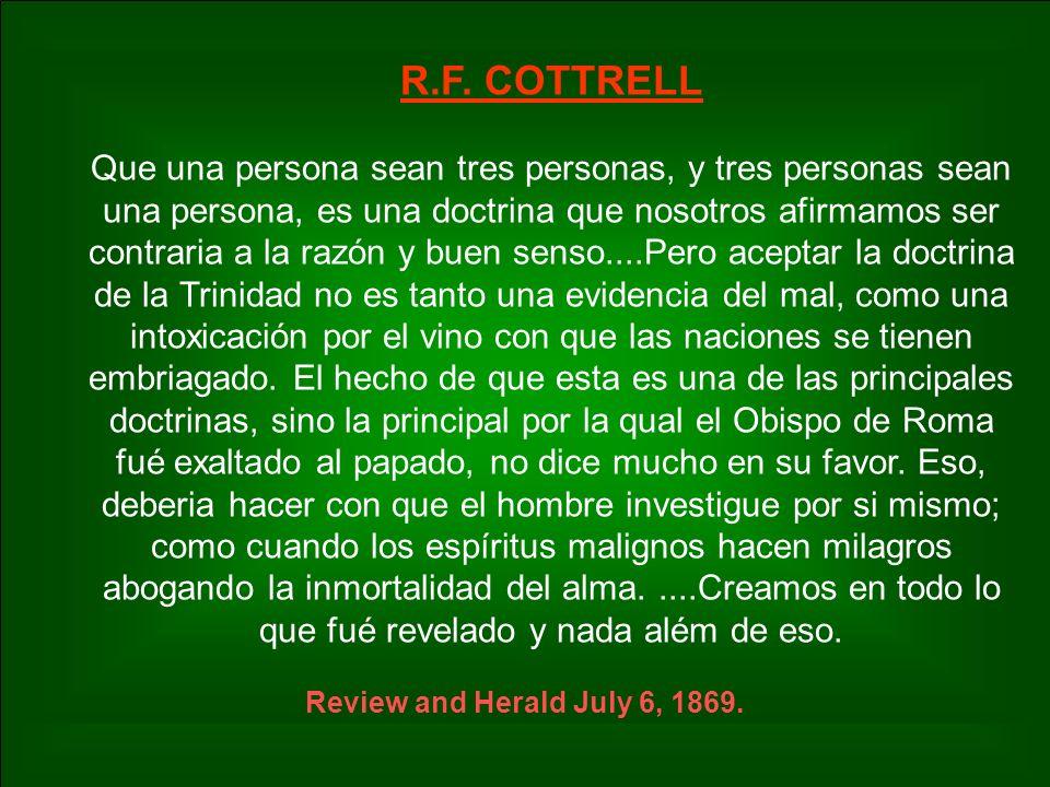 R.F. COTTRELL Que una persona sean tres personas, y tres personas sean una persona, es una doctrina que nosotros afirmamos ser contraria a la razón y