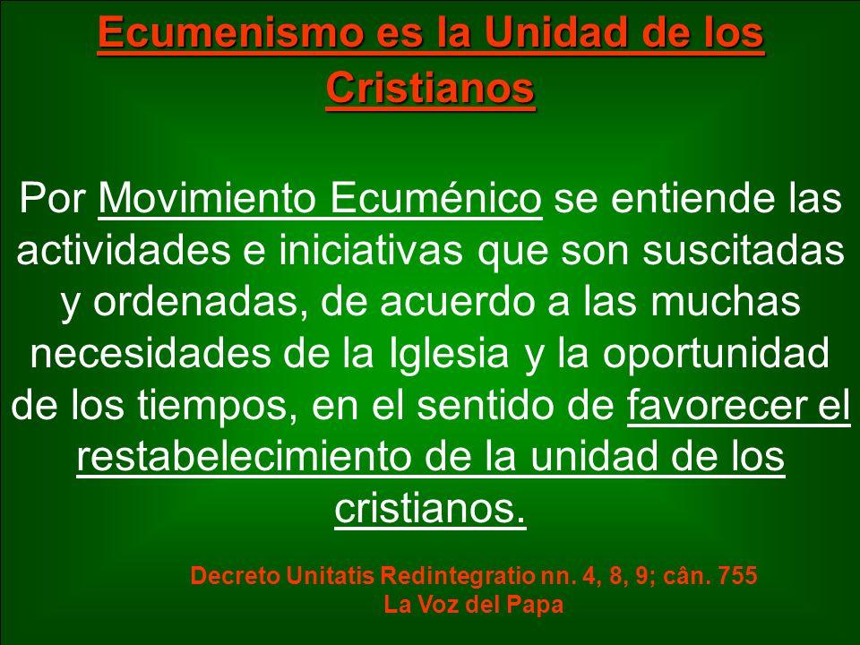 Ecumenismo es la Unidad de los Cristianos Por Movimiento Ecuménico se entiende las actividades e iniciativas que son suscitadas y ordenadas, de acuerd