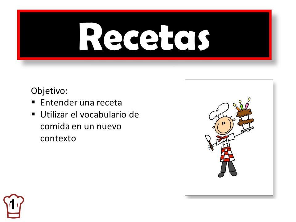 Recetas 1 Objetivo: Entender una receta Utilizar el vocabulario de comida en un nuevo contexto