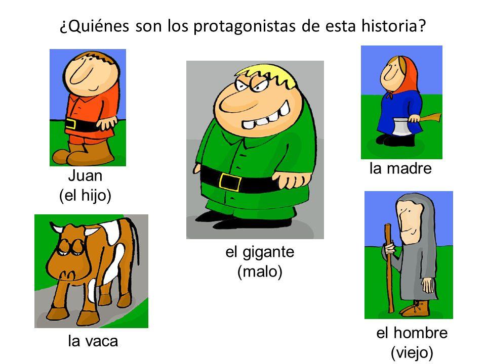 ¿Quiénes son los protagonistas de esta historia? la madre el gigante (malo) Juan (el hijo) la vaca el hombre (viejo)