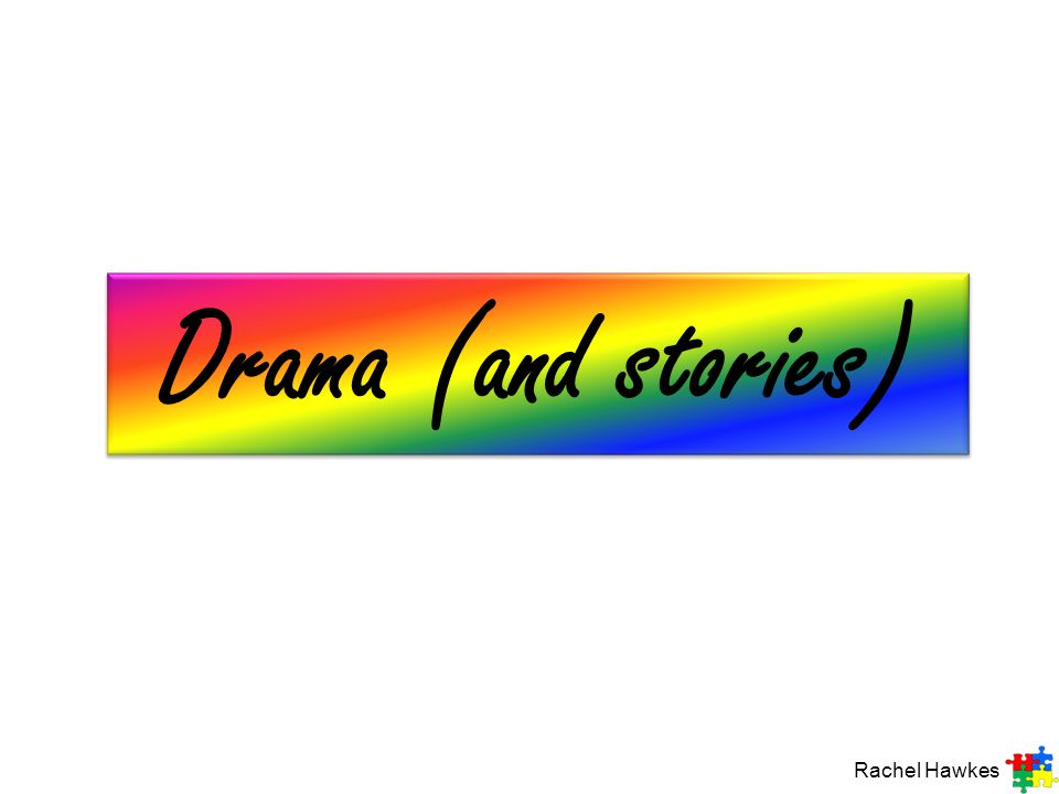 Drama (and stories) Rachel Hawkes