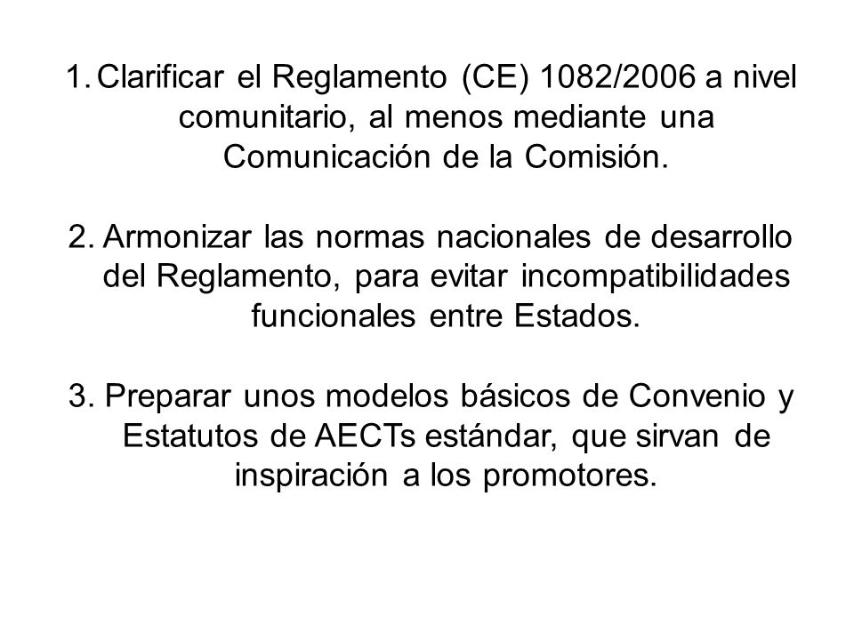 1.Clarificar el Reglamento (CE) 1082/2006 a nivel comunitario, al menos mediante una Comunicación de la Comisión.