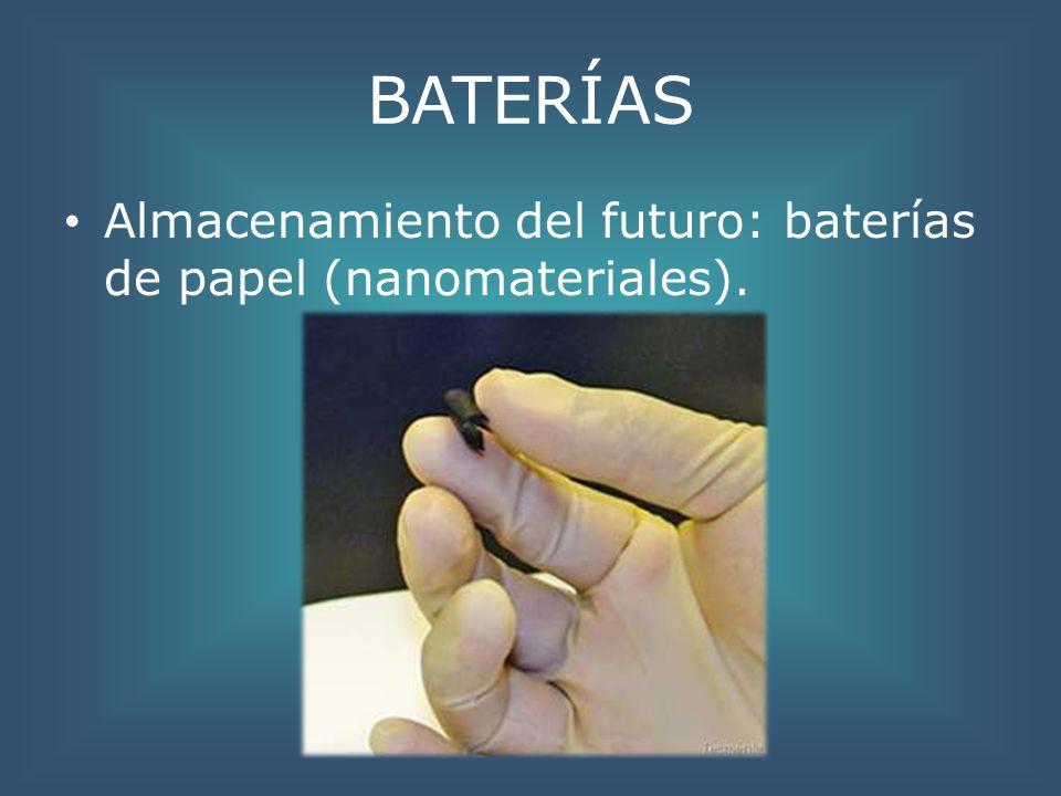 BATERÍAS Almacenamiento del futuro: baterías de papel (nanomateriales).