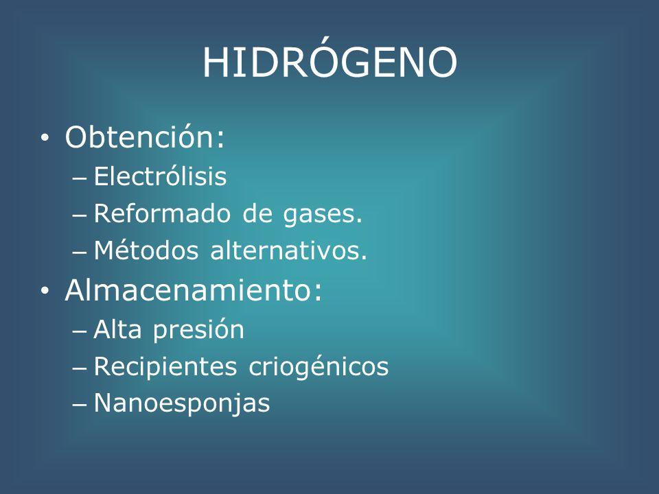 HIDRÓGENO Obtención: – Electrólisis – Reformado de gases. – Métodos alternativos. Almacenamiento: – Alta presión – Recipientes criogénicos – Nanoespon