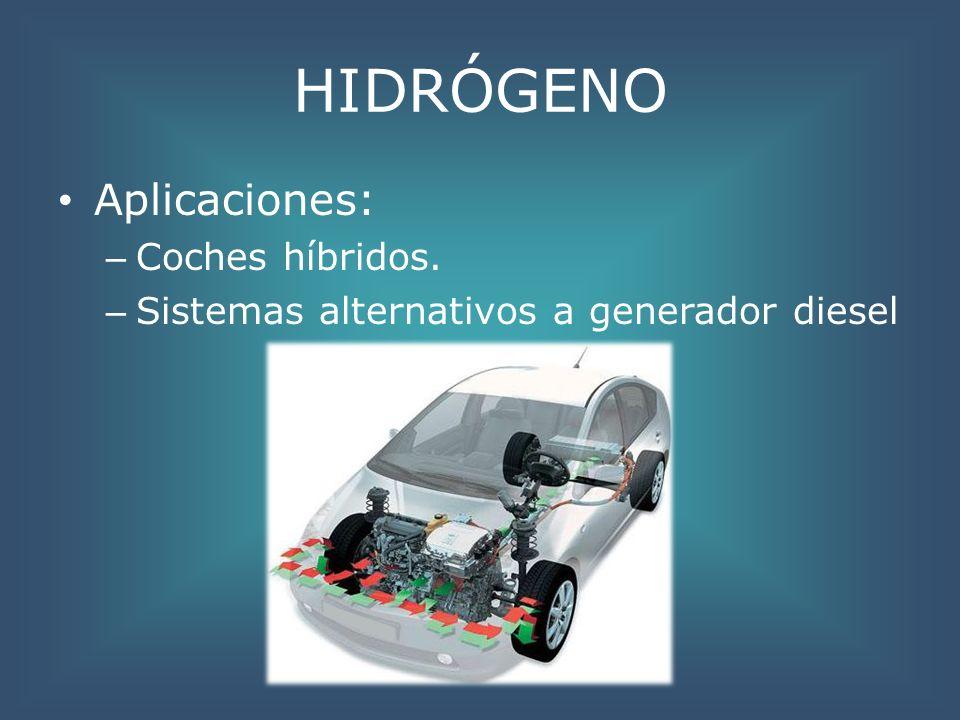 HIDRÓGENO Aplicaciones: – Coches híbridos. – Sistemas alternativos a generador diesel