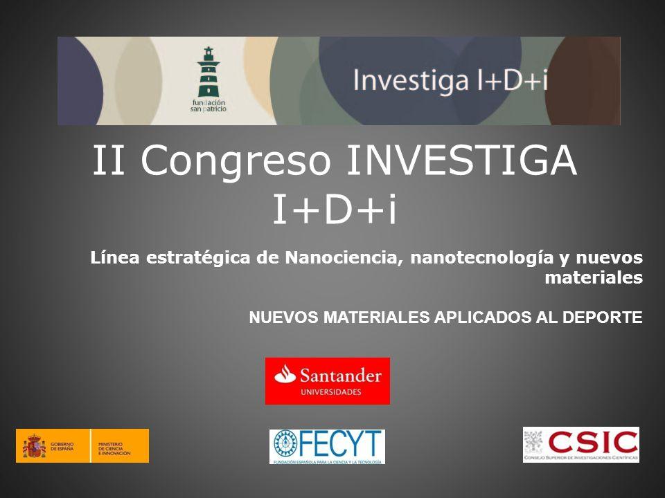 II Congreso INVESTIGA I+D+i Línea estratégica de Nanociencia, nanotecnología y nuevos materiales NUEVOS MATERIALES APLICADOS AL DEPORTE