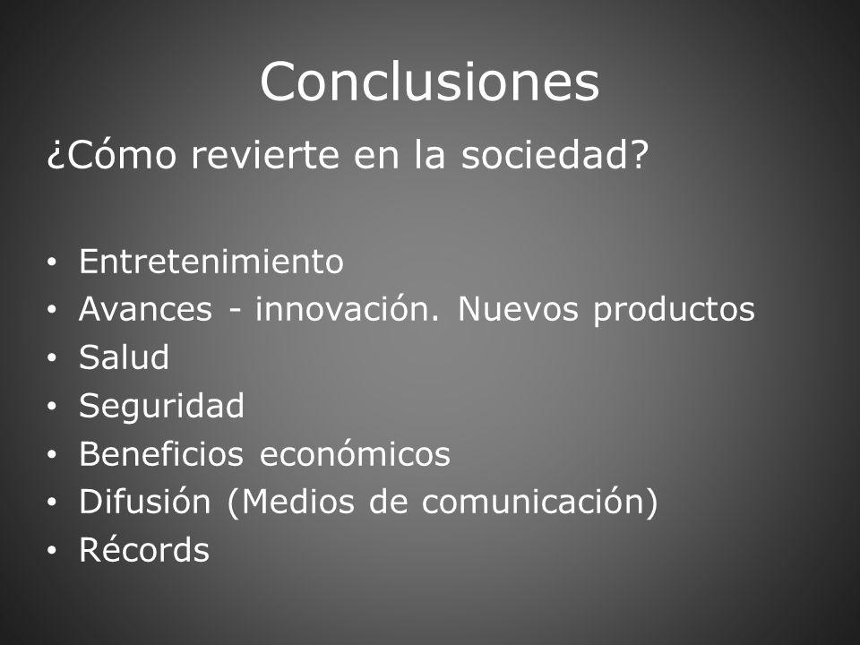 Conclusiones ¿Cómo revierte en la sociedad? Entretenimiento Avances - innovación. Nuevos productos Salud Seguridad Beneficios económicos Difusión (Med