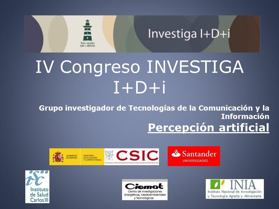 IV Congreso INVESTIGA I+D+i Grupo investigador de Tecnologías de la Comunicación y la Información Percepción artificial