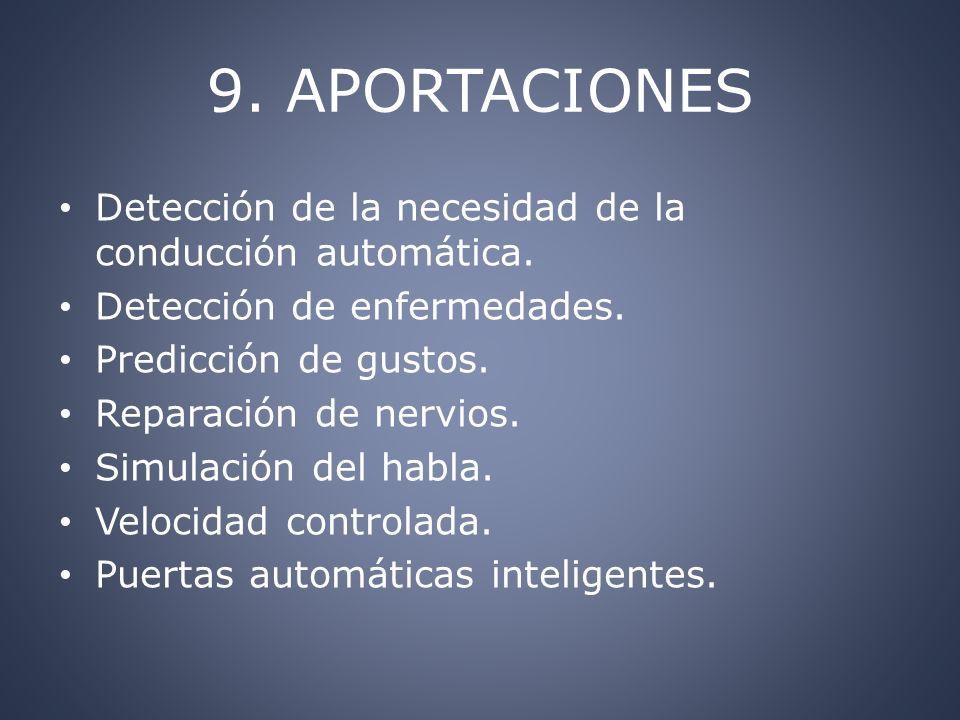 9. APORTACIONES Detección de la necesidad de la conducción automática. Detección de enfermedades. Predicción de gustos. Reparación de nervios. Simulac