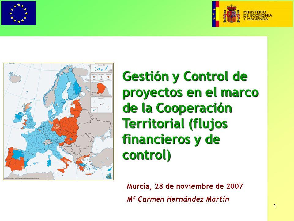 1 Gestión y Control de proyectos en el marco de la Cooperación Territorial (flujos financieros y de control) Murcia, 28 de noviembre de 2007 Mª Carmen Hernández Martín