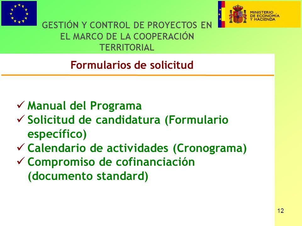 12 Formularios de solicitud Manual del Programa Solicitud de candidatura (Formulario específico) Calendario de actividades (Cronograma) Compromiso de cofinanciación (documento standard) GESTIÓN Y CONTROL DE PROYECTOS EN EL MARCO DE LA COOPERACIÓN TERRITORIAL