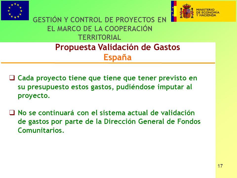 17 Propuesta Validación de Gastos España GESTIÓN Y CONTROL DE PROYECTOS EN EL MARCO DE LA COOPERACIÓN TERRITORIAL Cada proyecto tiene que tiene que tener previsto en su presupuesto estos gastos, pudiéndose imputar al proyecto.