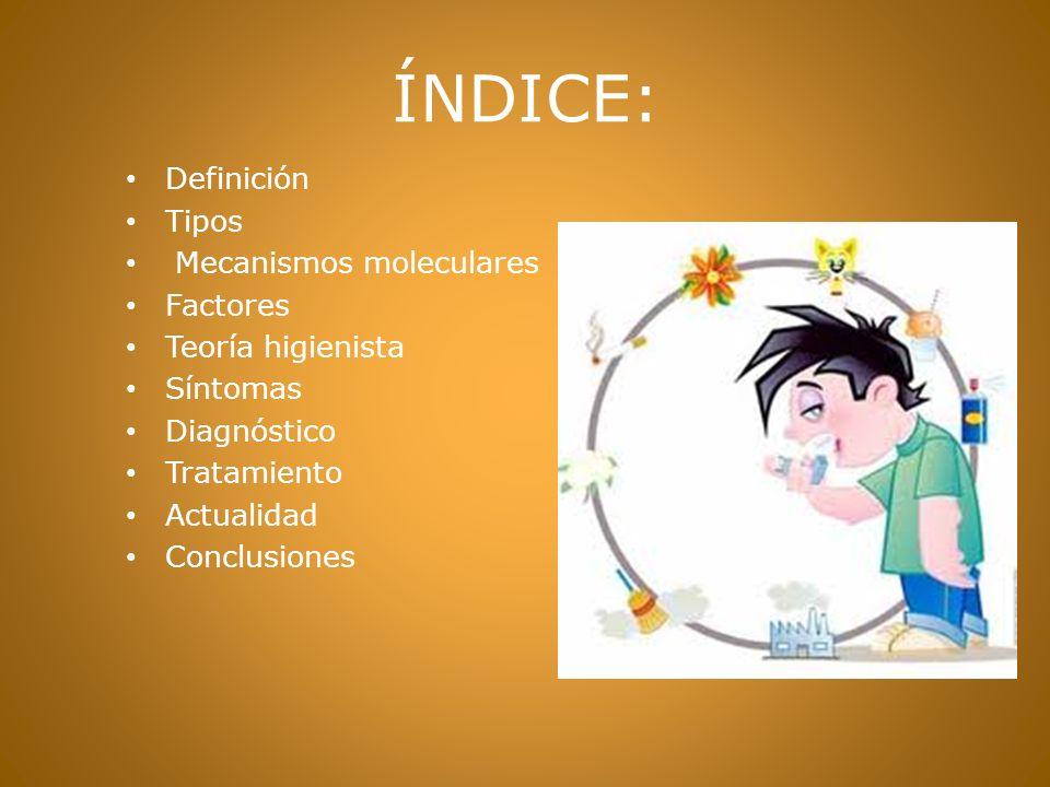 ÍNDICE: Definición Tipos Mecanismos moleculares Factores Teoría higienista Síntomas Diagnóstico Tratamiento Actualidad Conclusiones