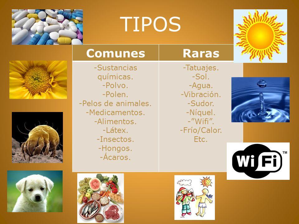 TIPOS ComunesRaras -Sustancias químicas.-Polvo. -Polen.